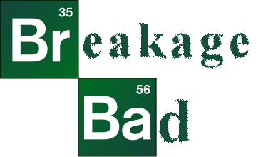 Breakage Bad